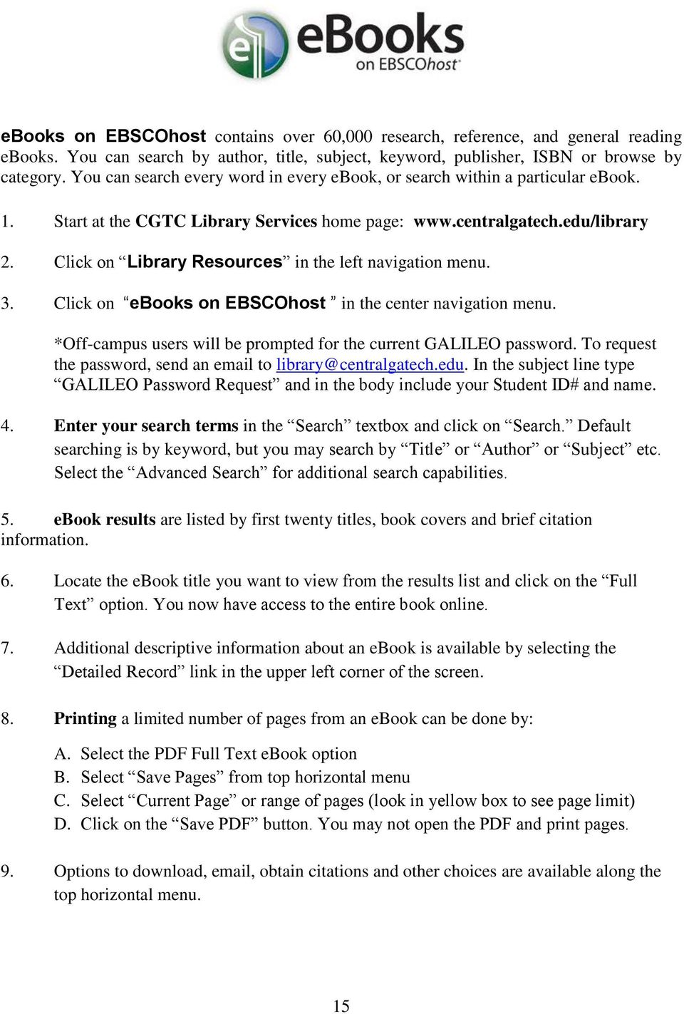 Click on Library Resources in the left navigation menu. 3. Click on ebooks on EBSCOhost in the center navigation menu. *Off-campus users will be prompted for the current GALILEO password.