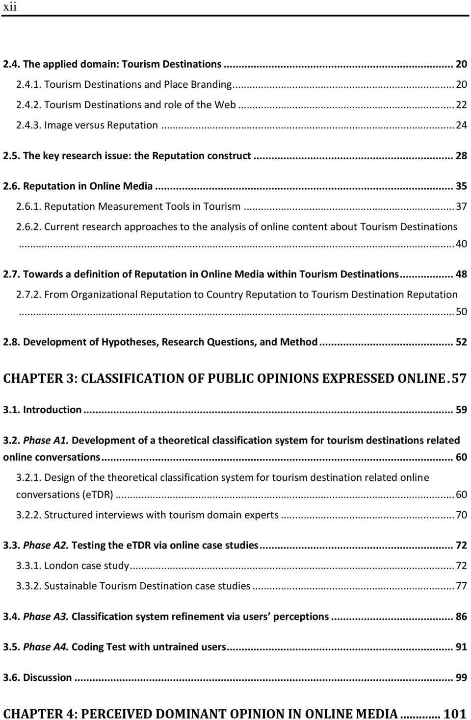 .. 40 2.7. Towards a definition of Reputation in Online Media within Tourism Destinations... 48 2.7.2. From Organizational Reputation to Country Reputation to Tourism Destination Reputation... 50 2.8. Development of Hypotheses, Research Questions, and Method.