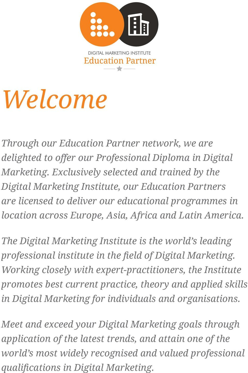 America. The Digital Marketing Institute is the world s leading professional institute in the field of Digital Marketing.