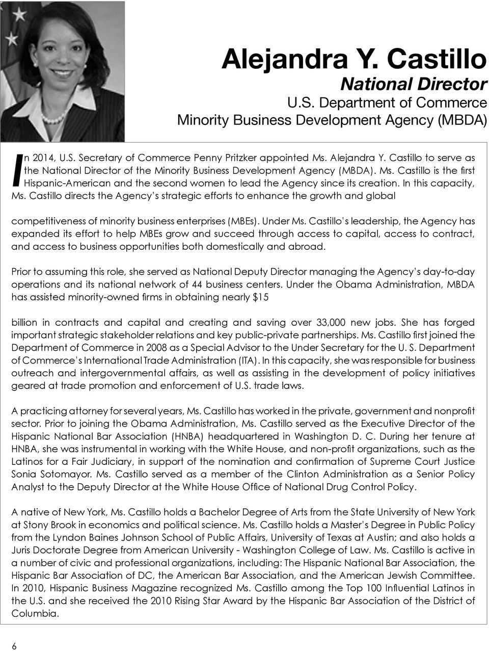 In this capacity, Ms. Castillo directs the Agency s strategic efforts to enhance the growth and global competitiveness of minority business enterprises (MBEs). Under Ms.
