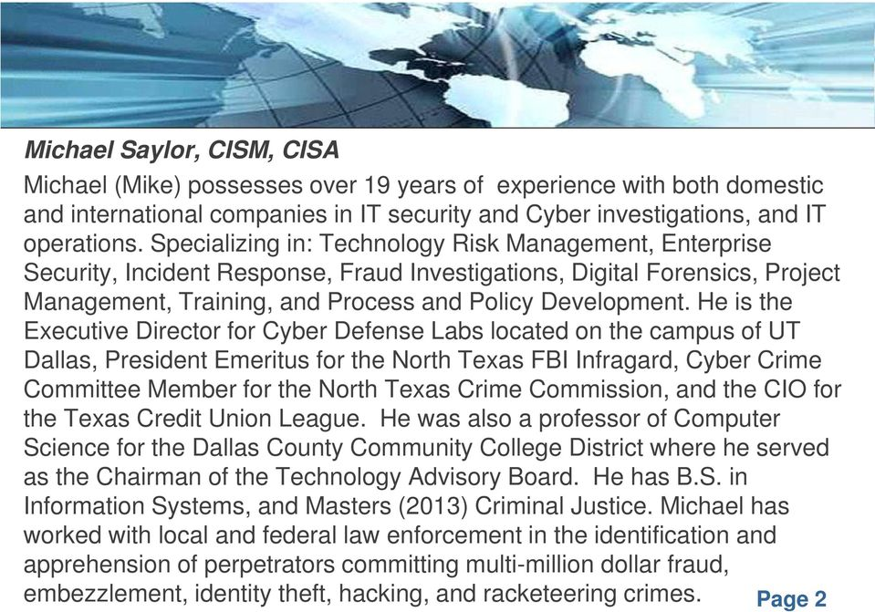 He is the Executive Director for Cyber Defense Labs located on the campus of UT Dallas, President Emeritus for the North Texas FBI Infragard, Cyber Crime Committee Member for the North Texas Crime