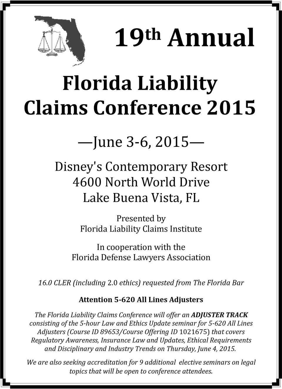 0 ethics) requested from The Florida Bar Attention 5 620 All Lines Adjusters The Florida Liability Claims Conference will offer an ADJUSTER TRACK consisting of the 5 hour Law and Ethics Update