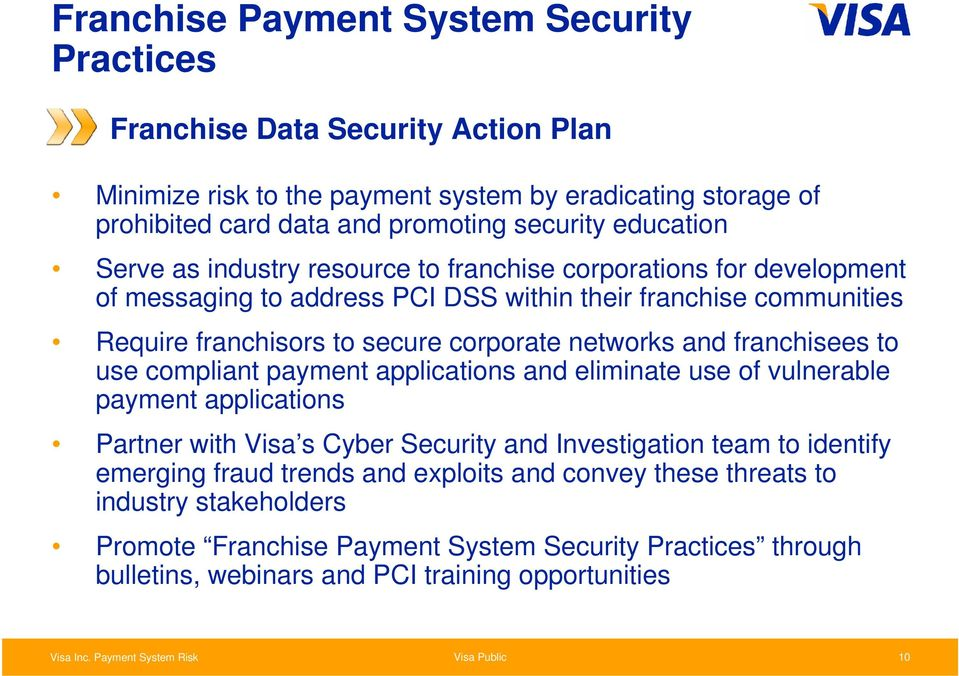 networks and franchisees to use compliant payment applications and eliminate use of vulnerable payment applications Partner with Visa s Cyber Security and Investigation team to identify