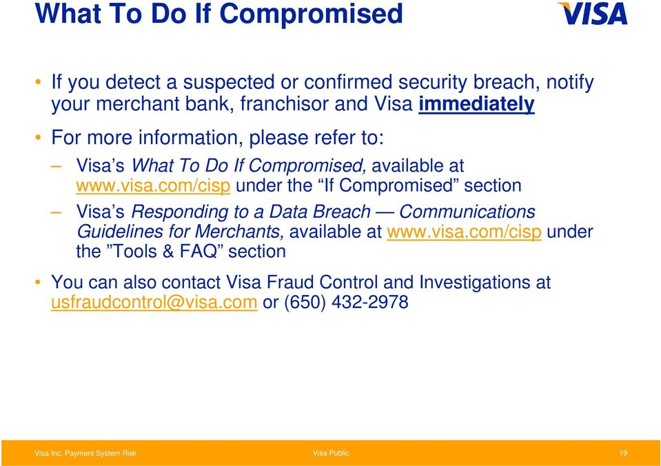 com/cisp under the If Compromised section Visa s Responding to a Data Breach Communications Guidelines for Merchants, available at
