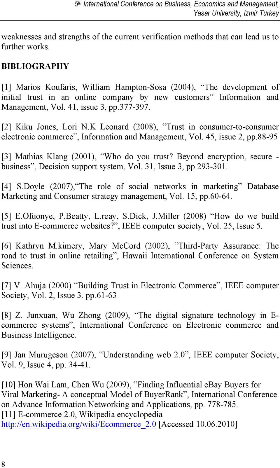 [2] Kiku Jones, Lori N.K Leonard (2008), Trust in consumer-to-consumer electronic commerce, Information and Management, Vol. 45, issue 2, pp.88-95 [3] Mathias Klang (2001), Who do you trust?
