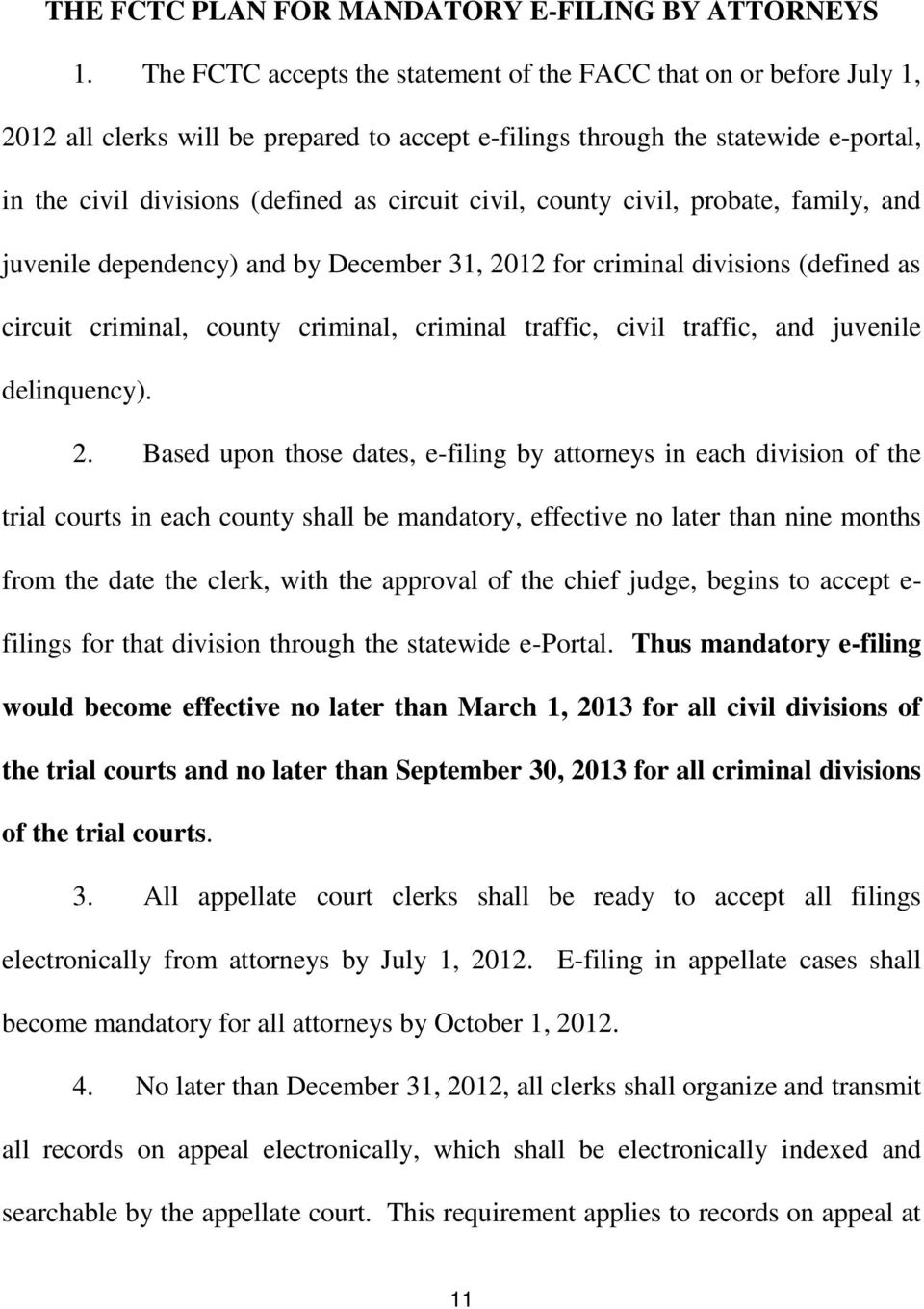 civil, county civil, probate, family, and juvenile dependency) and by December 31, 2012 for criminal divisions (defined as circuit criminal, county criminal, criminal traffic, civil traffic, and