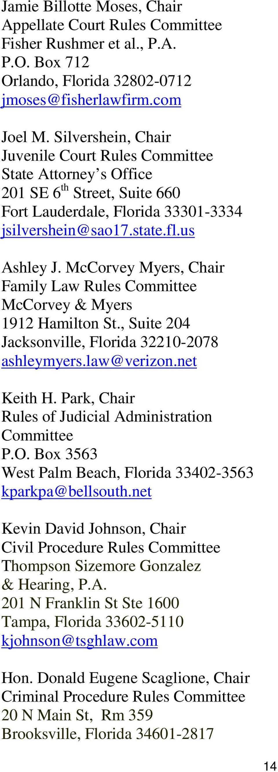 McCorvey Myers, Chair Family Law Rules Committee McCorvey & Myers 1912 Hamilton St., Suite 204 Jacksonville, Florida 32210-2078 ashleymyers.law@verizon.net Keith H.