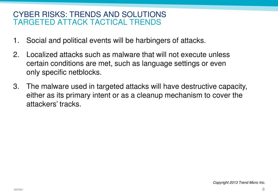 Localized attacks such as malware that will not execute unless certain conditions are met, such as language settings or