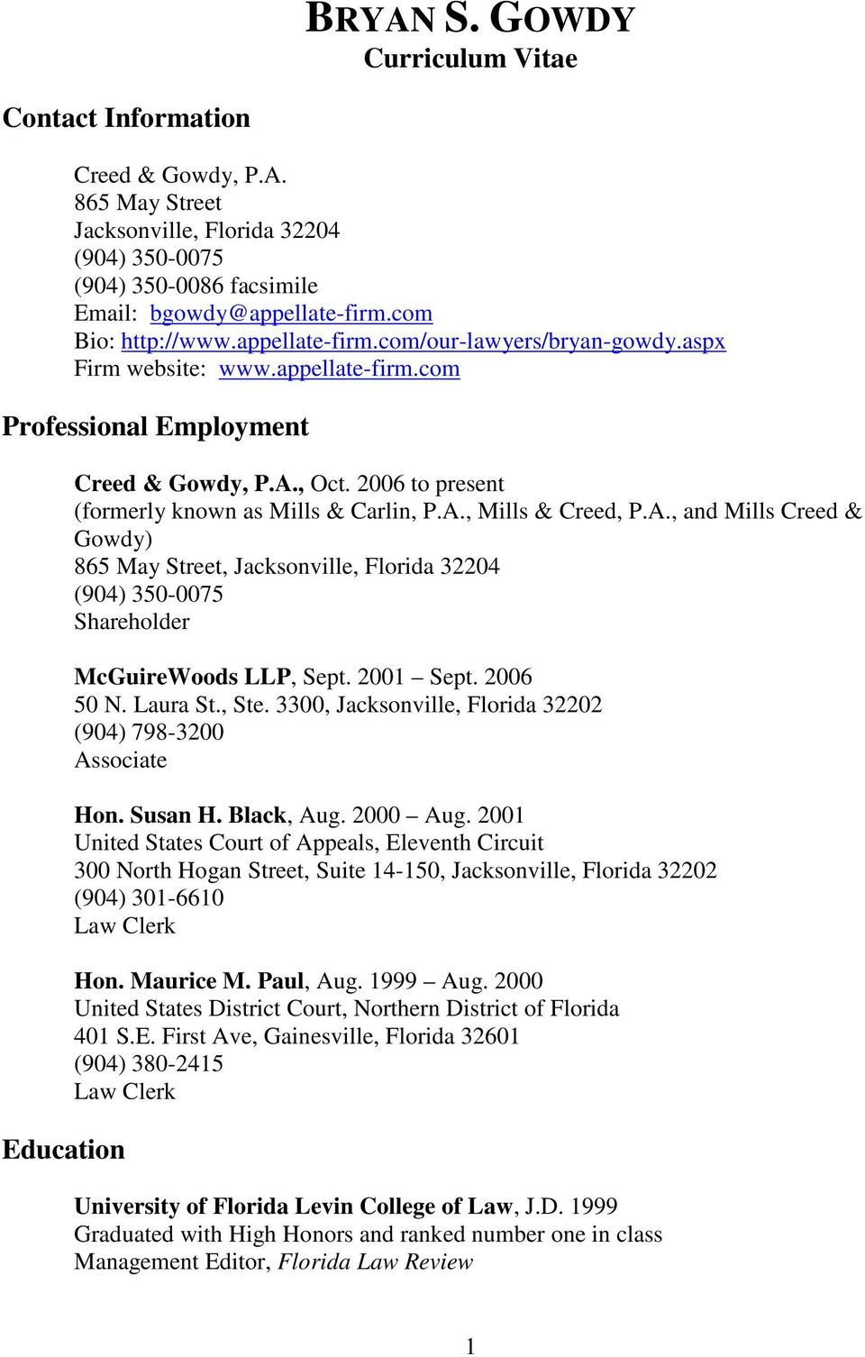 2006 to present (formerly known as Mills & Carlin, P.A., Mills & Creed, P.A., and Mills Creed & Gowdy) 865 May Street, Jacksonville, Florida 32204 (904) 350-0075 Shareholder McGuireWoods LLP, Sept.