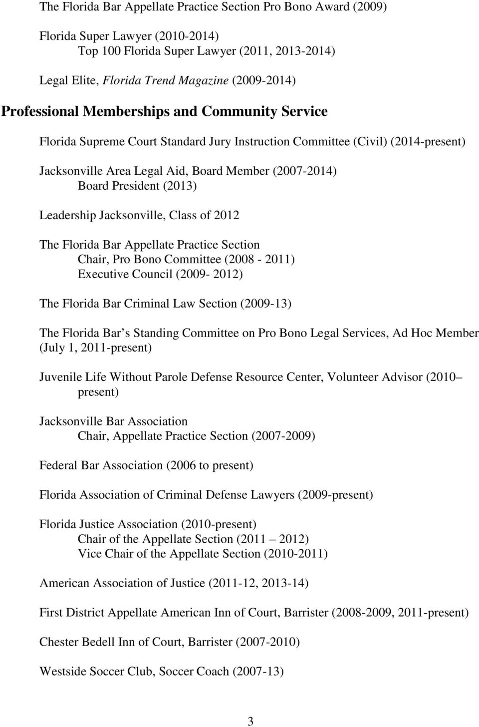 (2013) Leadership Jacksonville, Class of 2012 The Florida Bar Appellate Practice Section Chair, Pro Bono Committee (2008-2011) Executive Council (2009-2012) The Florida Bar Criminal Law Section
