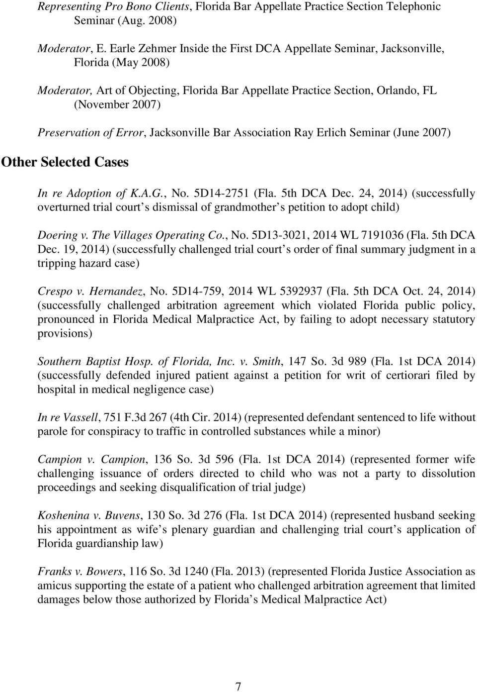 Error, Jacksonville Bar Association Ray Erlich Seminar (June 2007) Other Selected Cases In re Adoption of K.A.G., No. 5D14-2751 (Fla. 5th DCA Dec.