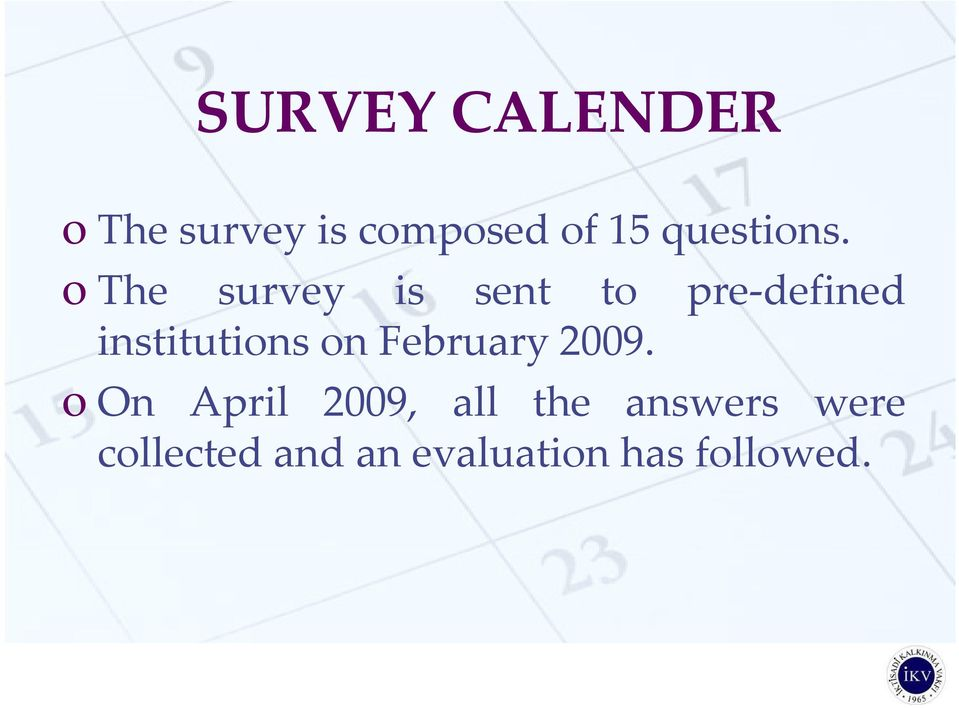 othe survey is sent to pre-defined institutions on