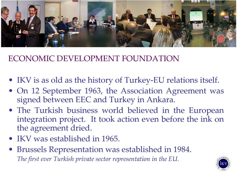 The Turkish business world believed in the European integration project.