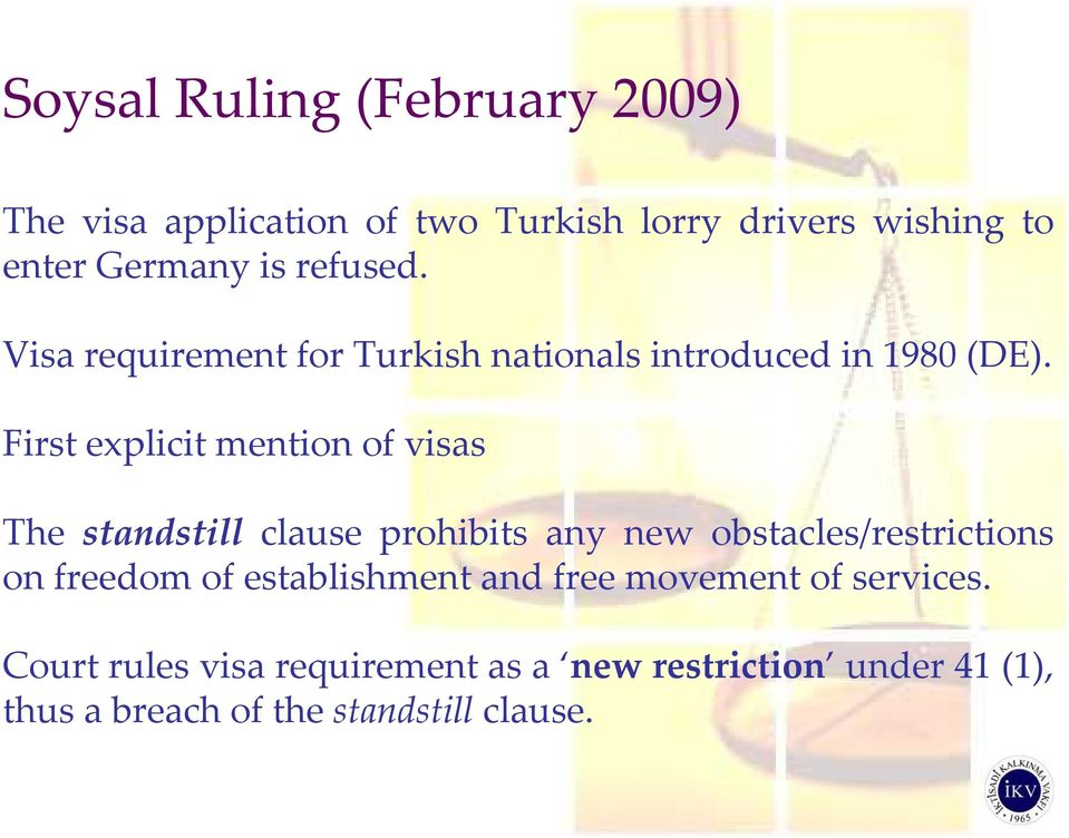 First explicit mention of visas The standstill clause prohibits any new obstacles/restrictions on freedom of