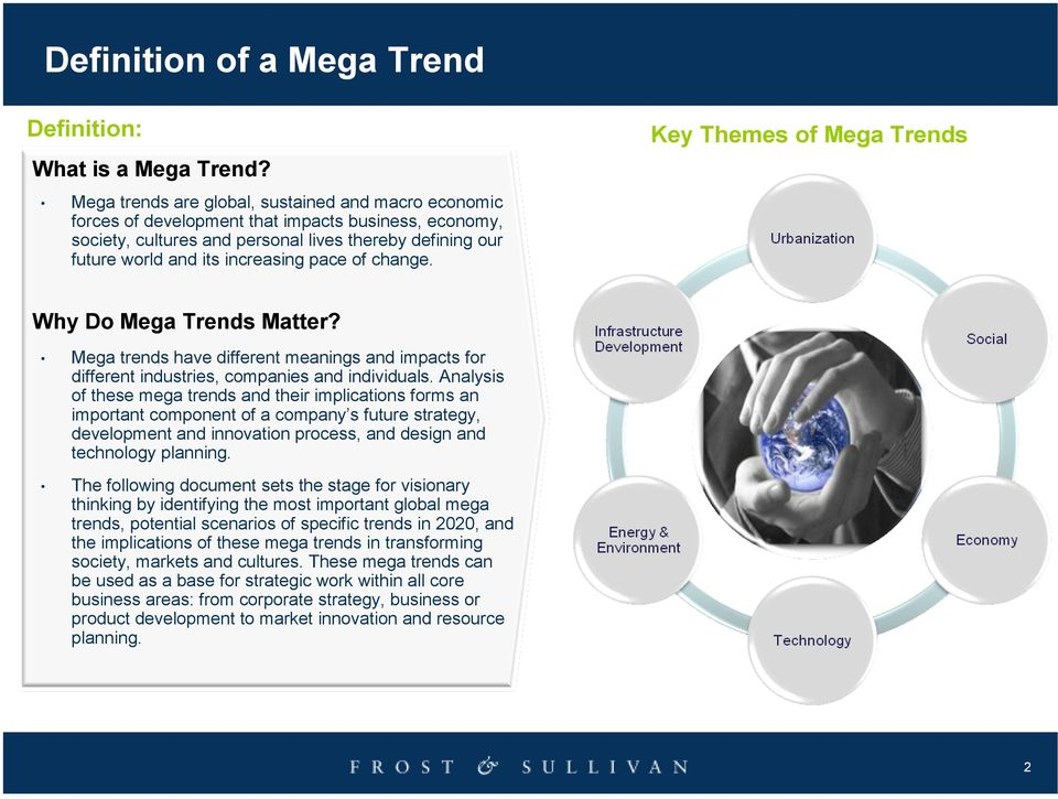 pace of change. Key Themes of Mega Trends Why Do Mega Trends Matter? Mega trends have different meanings and impacts for different industries, companies and individuals.