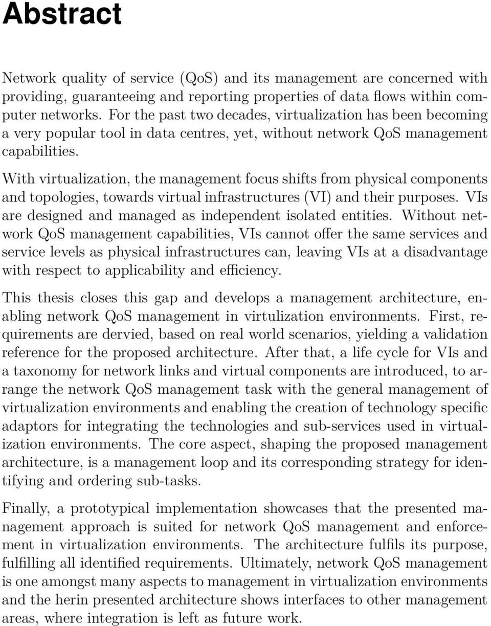 With virtualization, the management focus shifts from physical components and topologies, towards virtual infrastructures (VI) and their purposes.