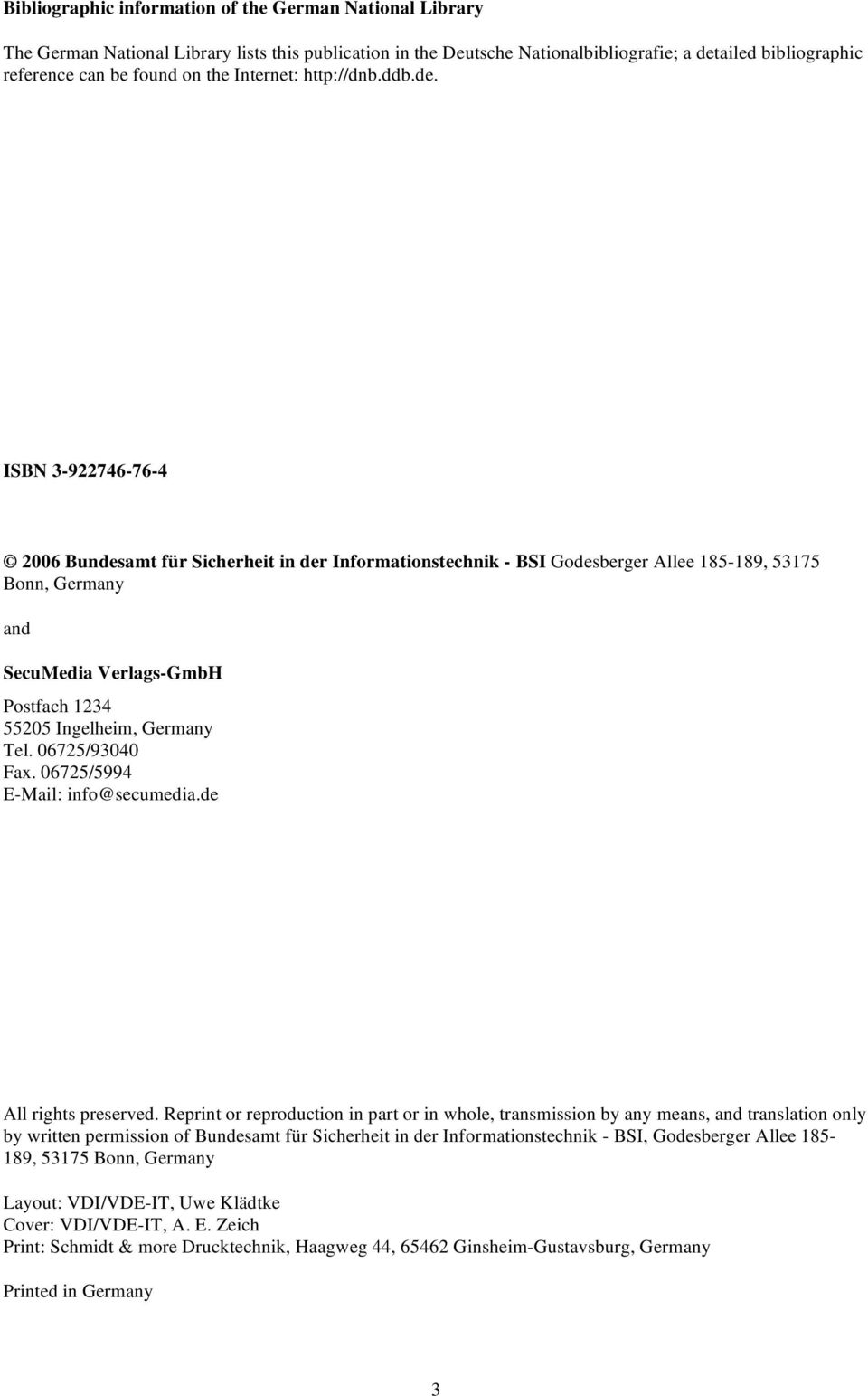 ISBN 3-922746-76-4 2006 Bundesamt für Sicherheit in der Informationstechnik - BSI Godesberger Allee 185-189, 53175 Bonn, Germany and SecuMedia Verlags-GmbH Postfach 1234 55205 Ingelheim, Germany Tel.