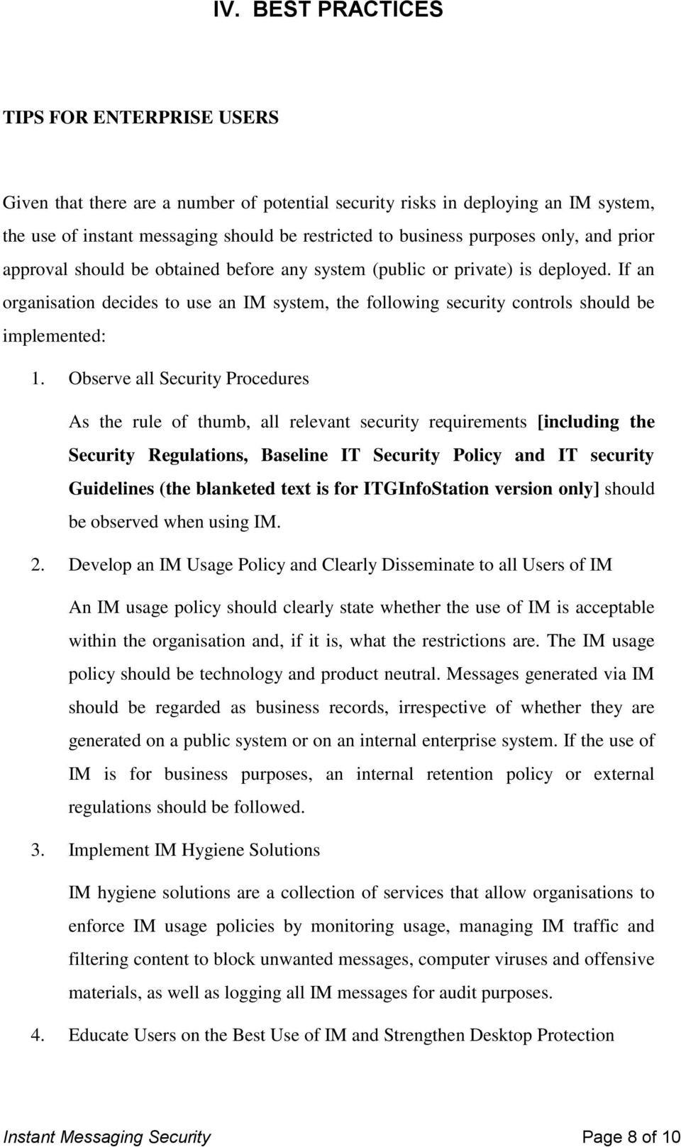 If an organisation decides to use an IM system, the following security controls should be implemented: 1.