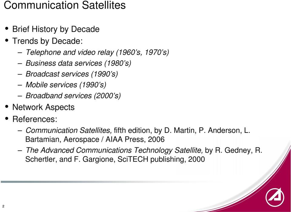 References: Communication Satellites, fifth edition, by D. Martin, P. Anderson, L.