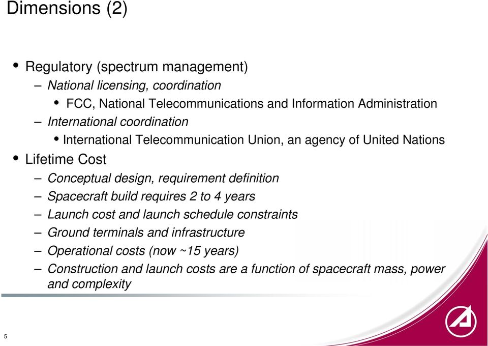 design, requirement definition Spacecraft build requires 2 to 4 years Launch cost and launch schedule constraints Ground terminals