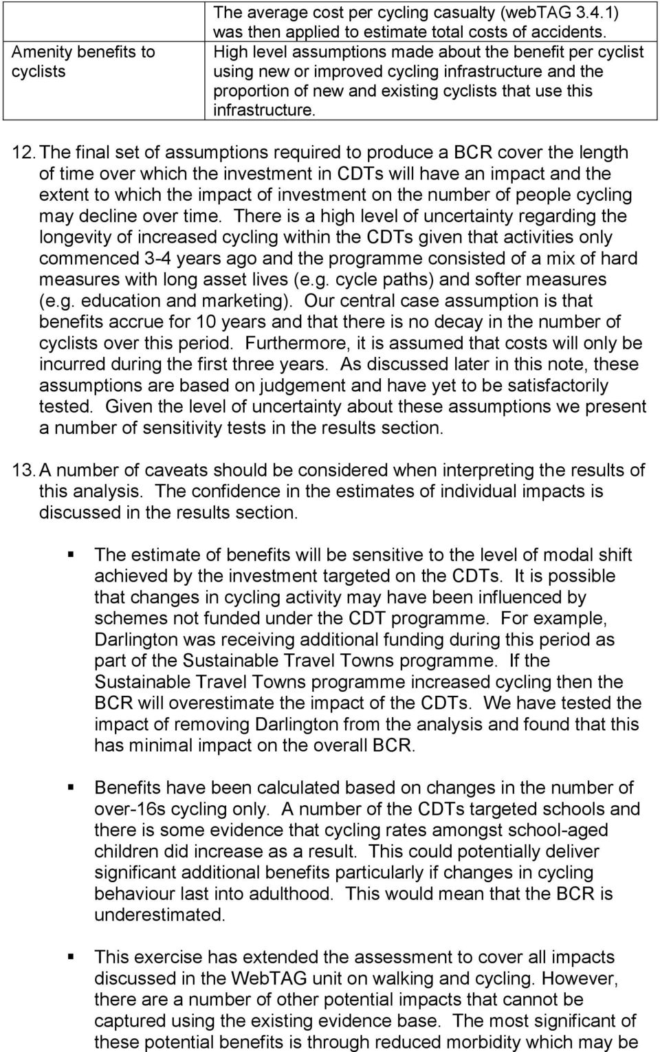 The final set of assumptions required to produce a BCR cover the length of time over which the investment in CDTs will have an impact and the extent to which the impact of investment on the number of