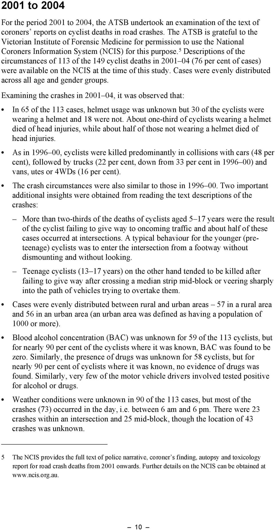 5 Descriptions of the circumstances of 113 of the 149 cyclist deaths in 2001 04 (76 per cent of cases) were available on the NCIS at the time of this study.