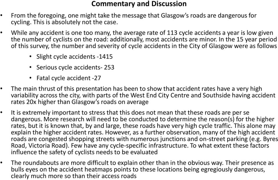 In the 15 year period of this survey, the number and severity of cycle accidents in the City of Glasgow were as follows Slight cycle accidents -1415 Serious cycle accidents- 253 Fatal cycle accident
