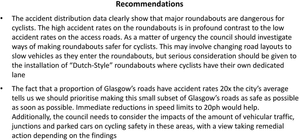 As a matter of urgency the council should investigate ways of making roundabouts safer for cyclists.