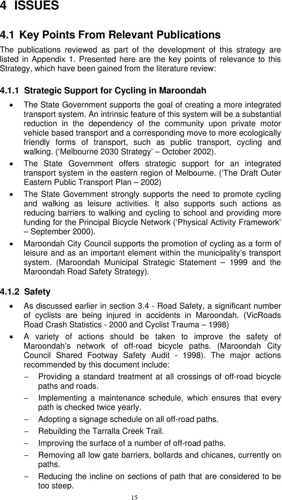 1 Strategic Support for Cycling in Maroondah The State Government supports the goal of creating a more integrated transport system.