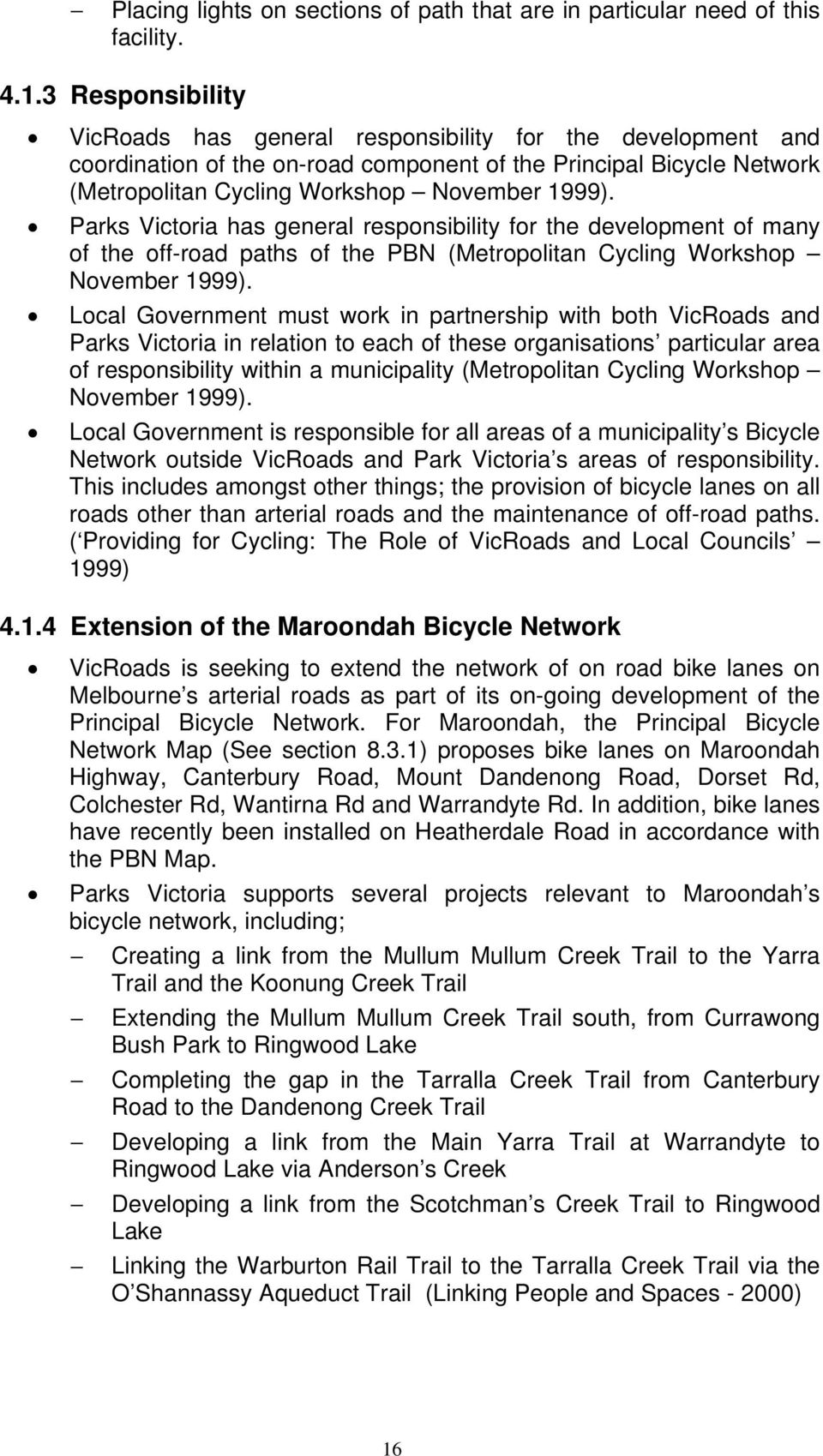 Parks Victoria has general responsibility for the development of many of the off-road paths of the PBN (Metropolitan Cycling Workshop November 1999).