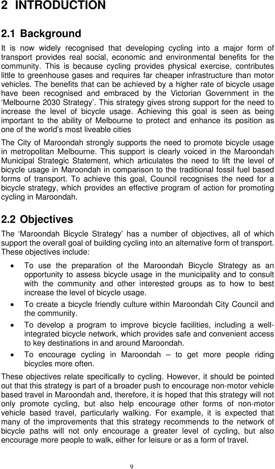 The benefits that can be achieved by a higher rate of bicycle usage have been recognised and embraced by the Victorian Government in the Melbourne 2030 Strategy.