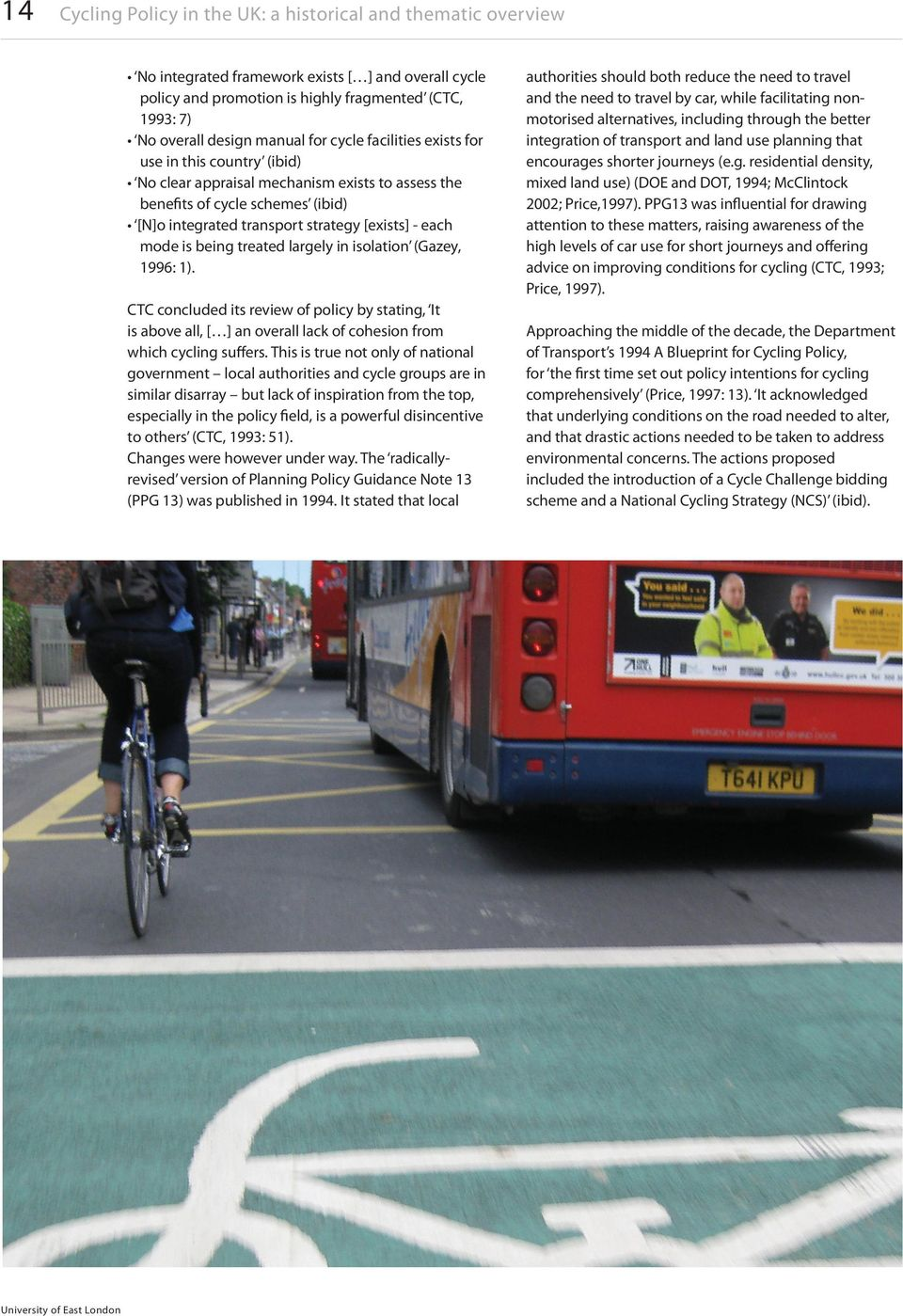CTC concluded its review of policy by stating, It is above all, [ ] an overall lack of cohesion from which cycling suffers.