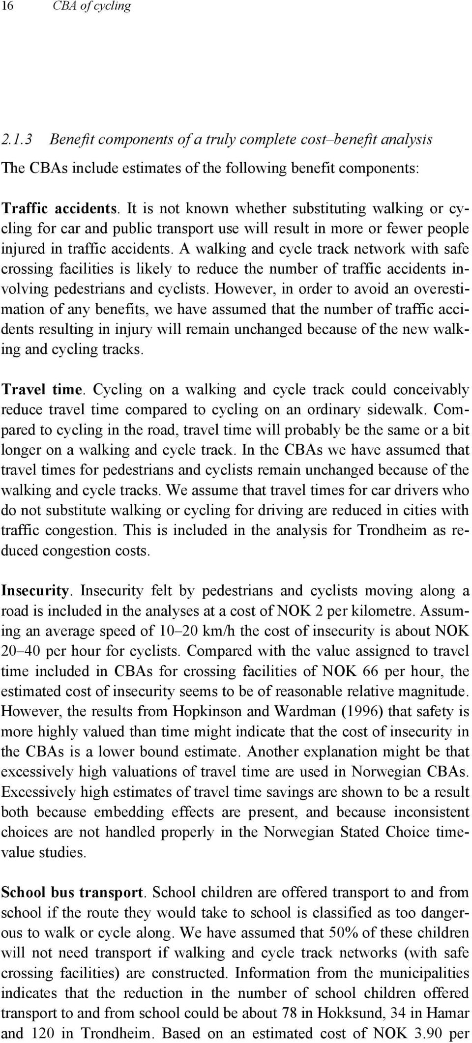A walking and cycle track network with safe crossing facilities is likely to reduce the number of traffic accidents involving pedestrians and cyclists.