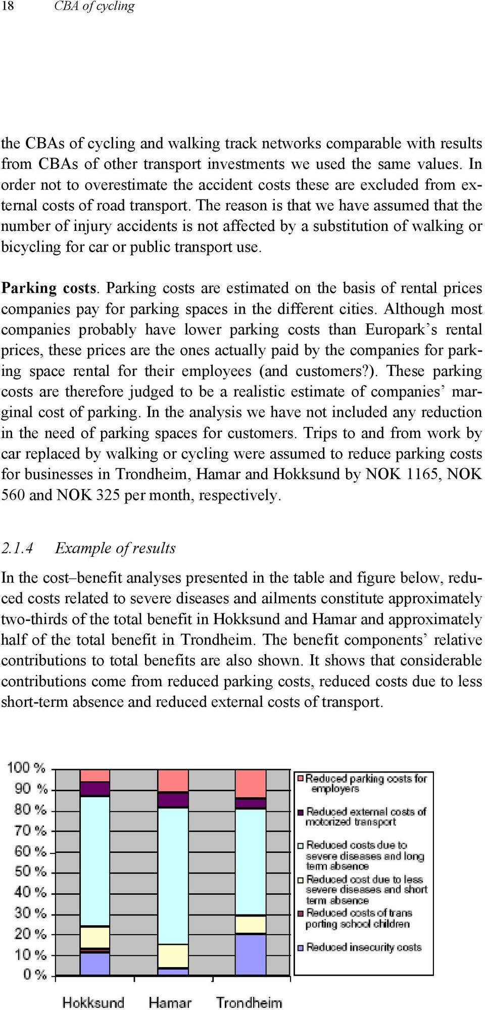 The reason is that we have assumed that the number of injury accidents is not affected by a substitution of walking or bicycling for car or public transport use. Parking costs.