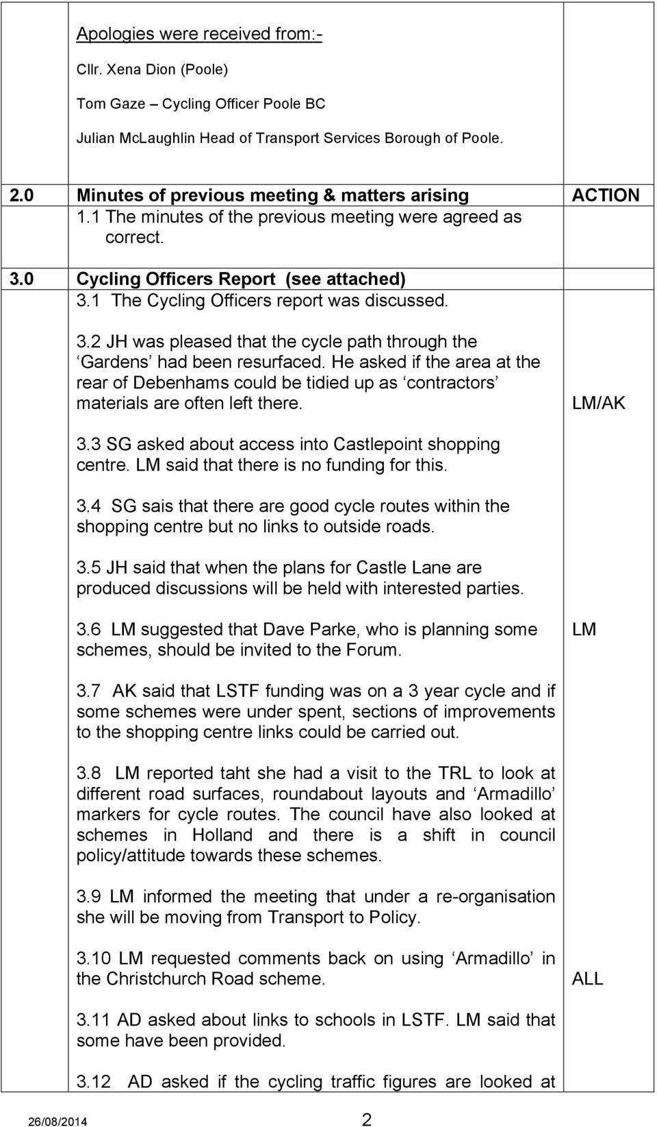 1 The Cycling Officers report was discussed. 3.2 JH was pleased that the cycle path through the Gardens had been resurfaced.