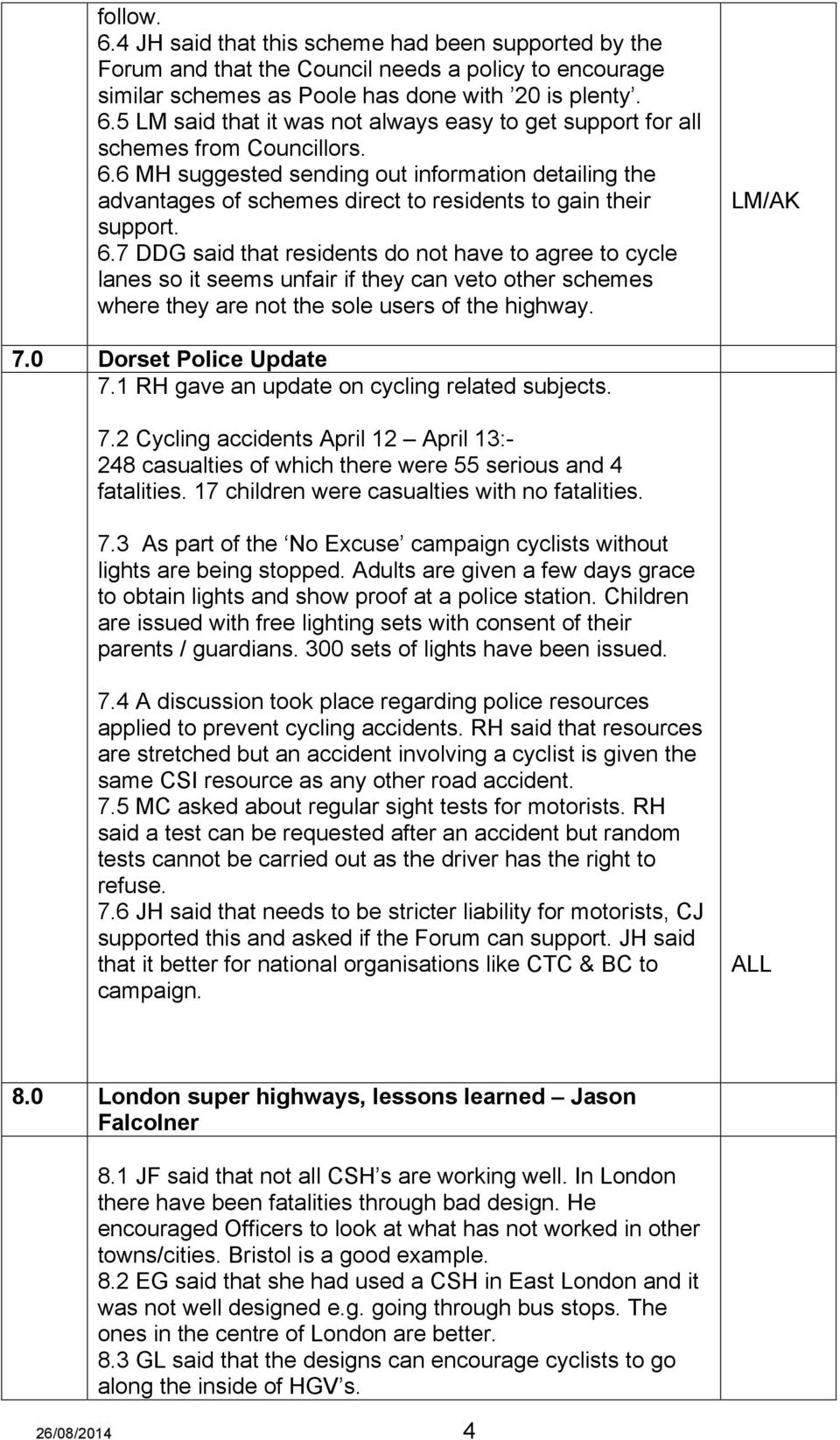 7 DDG said that residents do not have to agree to cycle lanes so it seems unfair if they can veto other schemes where they are not the sole users of the highway. 7.0 Dorset Police Update 7.