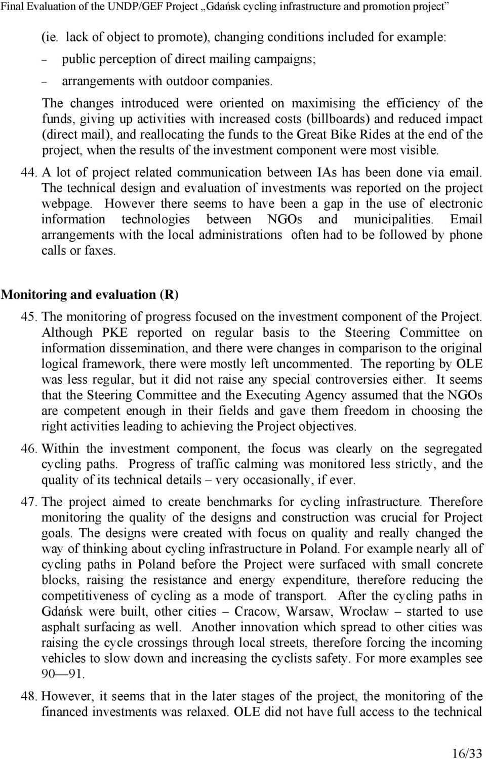 the Great Bike Rides at the end of the project, when the results of the investment component were most visible. 44. A lot of project related communication between IAs has been done via email.