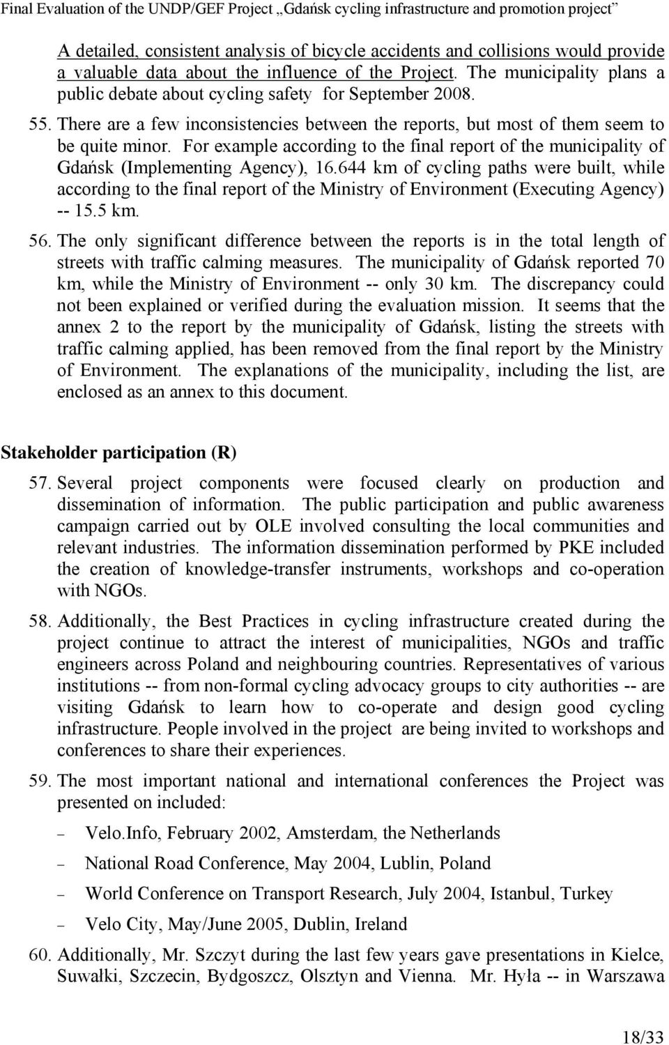 For example according to the final report of the municipality of Gdańsk (Implementing Agency), 16.