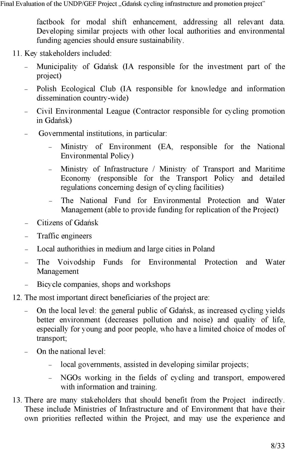 country-wide) Civil Environmental League (Contractor responsible for cycling promotion in Gdańsk) Governmental institutions, in particular: Ministry of Environment (EA, responsible for the National