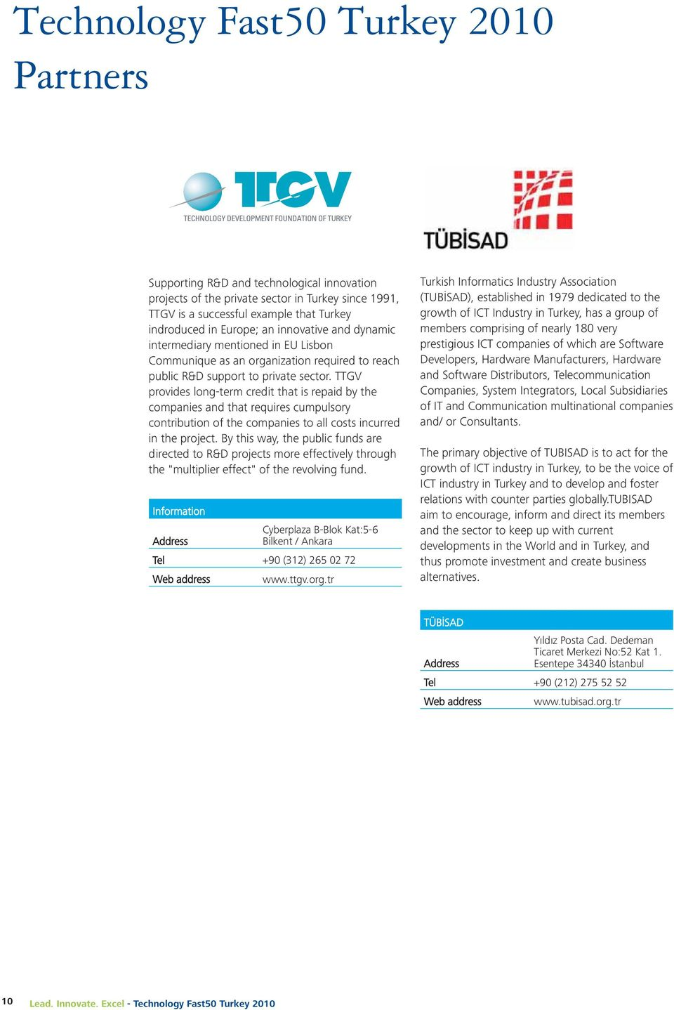 TTGV provides long-term credit that is repaid by the companies and that requires cumpulsory contribution of the companies to all costs incurred in the project.
