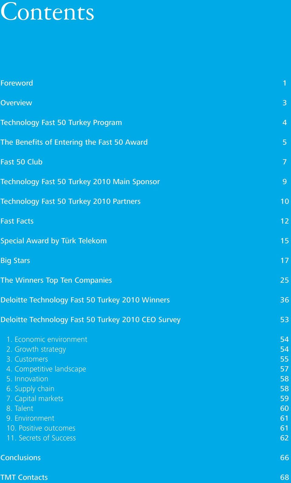 Fast 50 Turkey 2010 Winners 36 Deloitte Technology Fast 50 Turkey 2010 CEO Survey 53 1. Economic environment 54 2. Growth strategy 54 3. Customers 55 4.