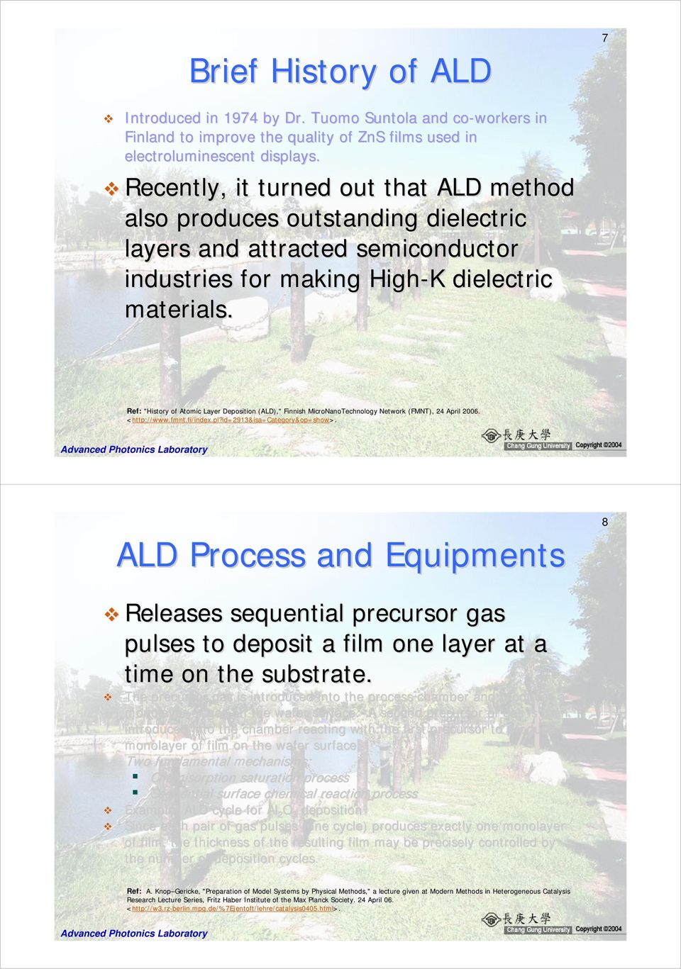 "Ref: ""History of Atomic Layer Deposition (ALD),"" Finnish MicroNanoTechnology Network (FMNT), 24 April 2006. <http:// http://www.fmnt.fi/index.pl?id=2913&isa=category&op=show>."