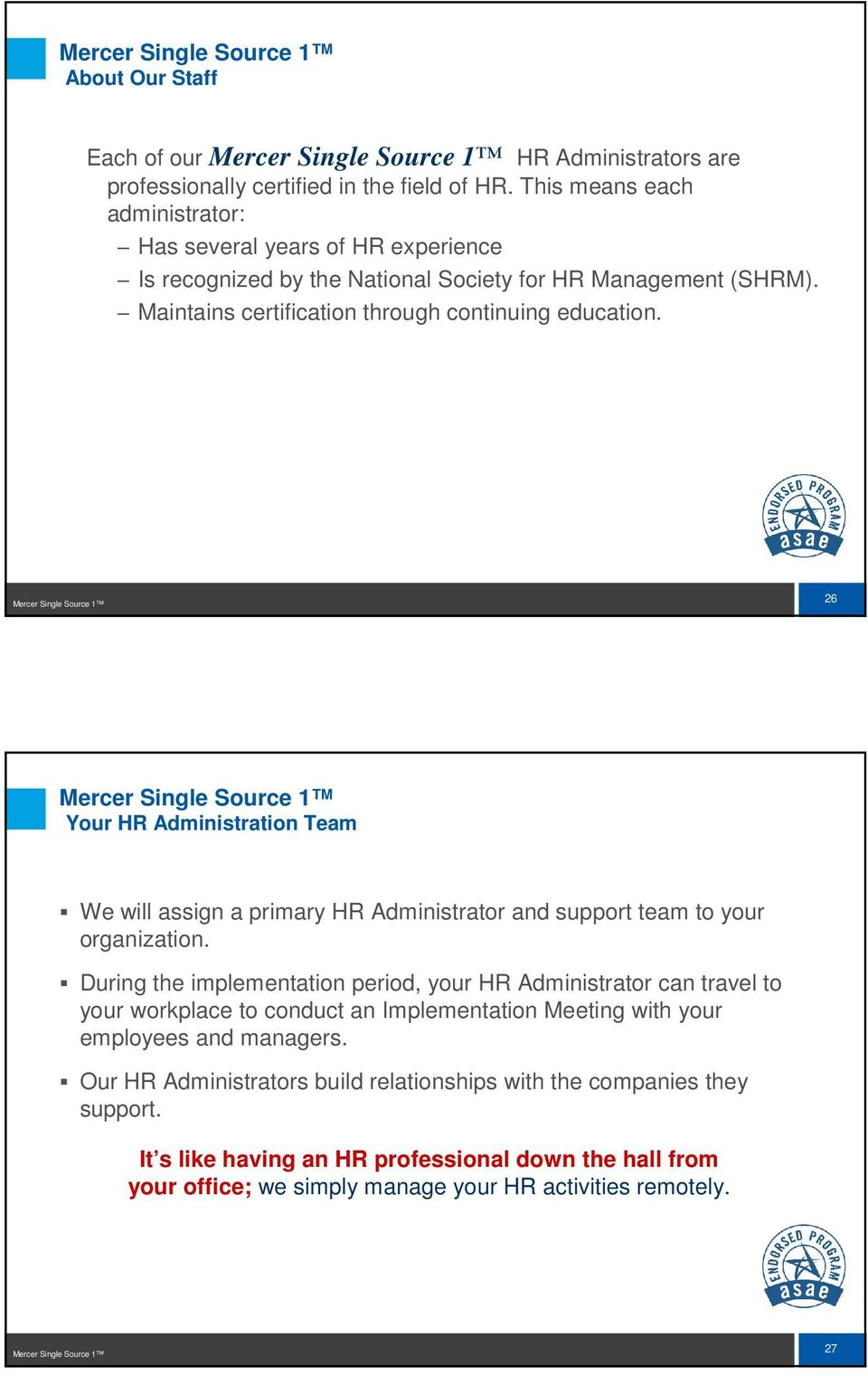 Mercer Single Source 1 26 Mercer Single Source 1 Your HR Administration Team We will assign a primary HR Administrator and support team to your organization.
