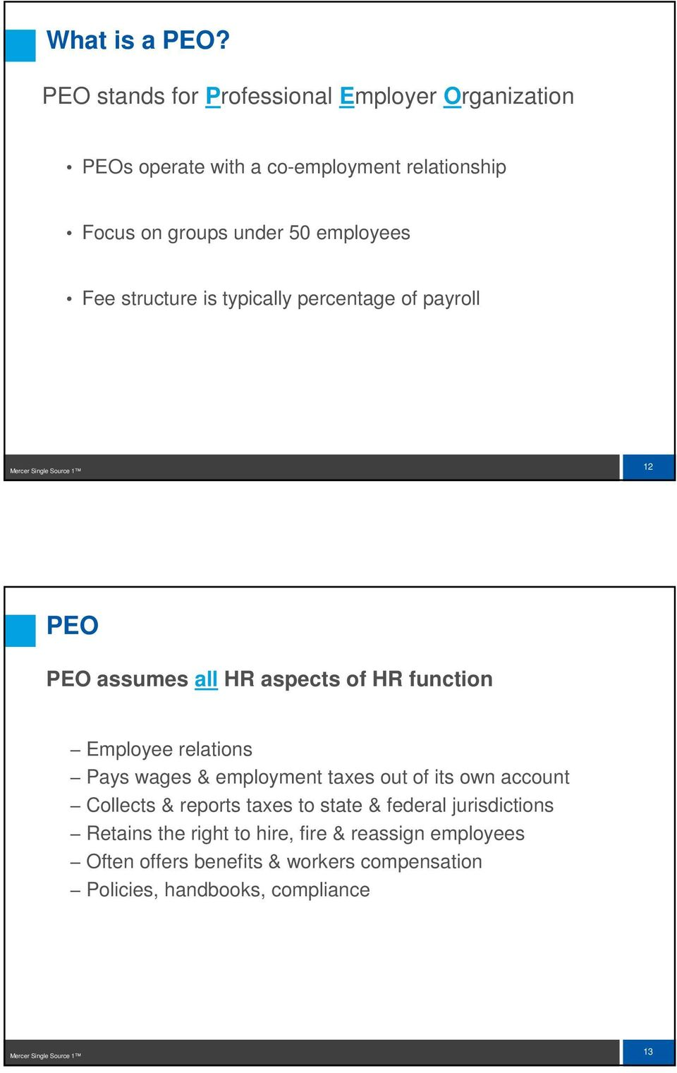 structure is typically percentage of payroll Mercer Single Source 1 12 PEO PEO assumes all HR aspects of HR function Employee relations