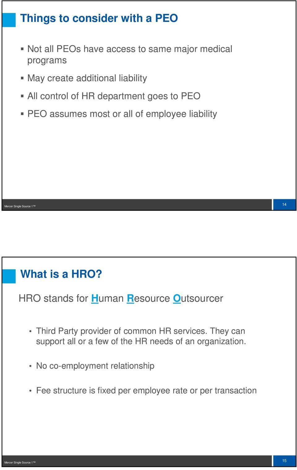 HRO stands for Human Resource Outsourcer Third Party provider of common HR services.
