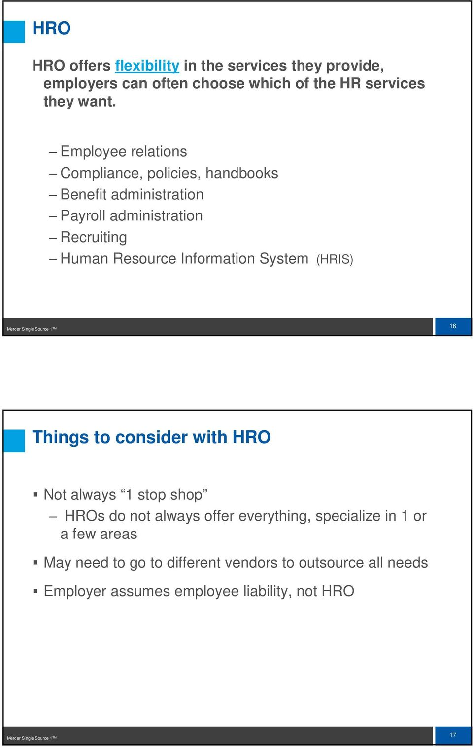 System (HRIS) Mercer Single Source 1 16 Things to consider with HRO Not always 1 stop shop HROs do not always offer everything,