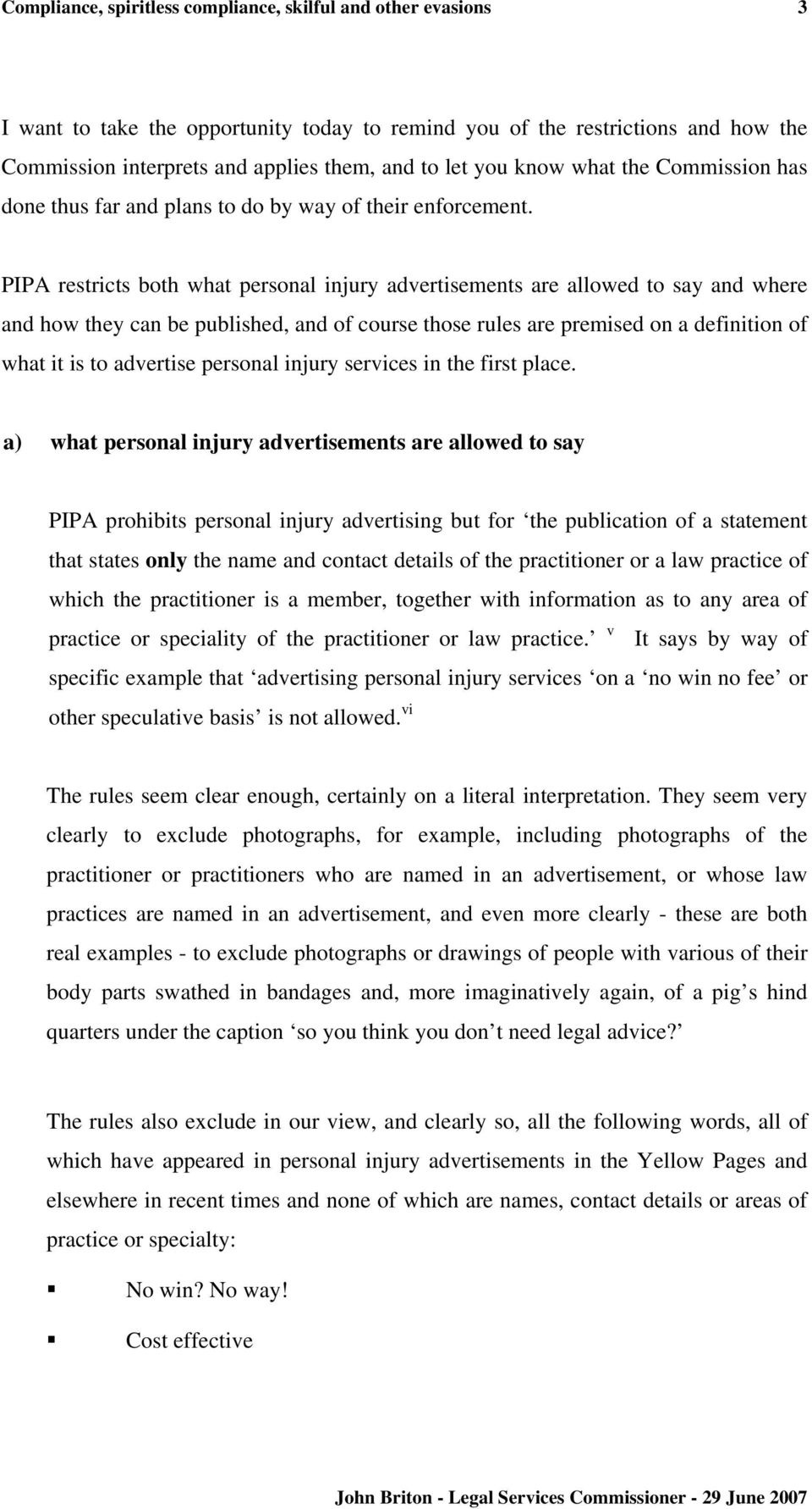 PIPA restricts both what personal injury advertisements are allowed to say and where and how they can be published, and of course those rules are premised on a definition of what it is to advertise
