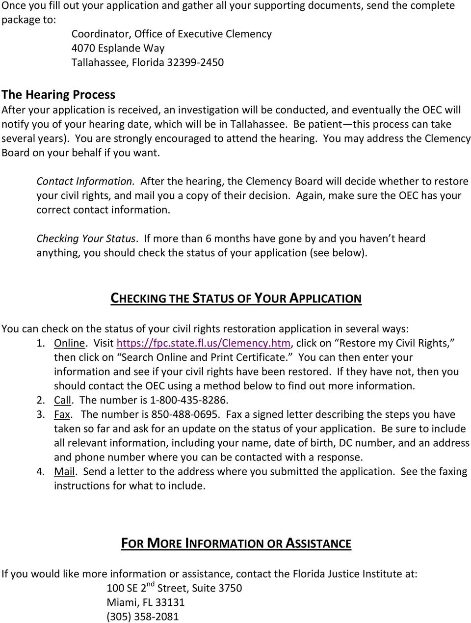 Be patient this process can take several years). You are strongly encouraged to attend the hearing. You may address the Clemency Board on your behalf if you want. Contact Information.