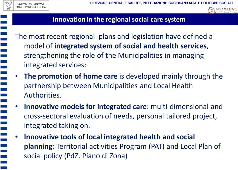 through the partnership between Municipalities and Local Health Authorities.
