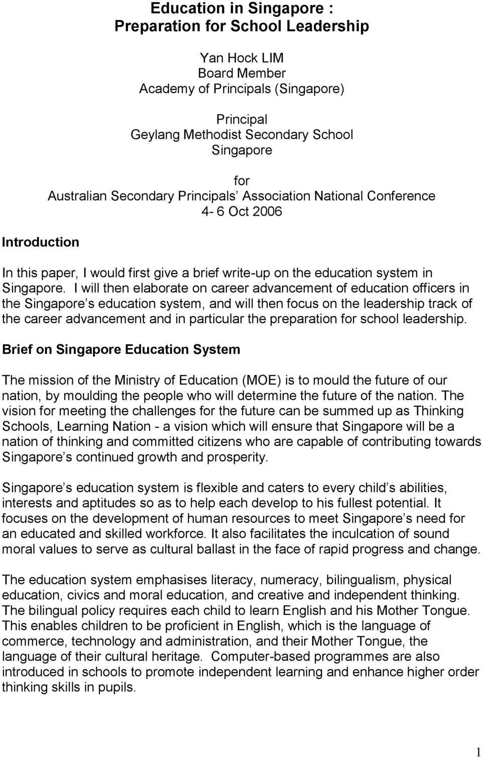 I will then elaborate on career advancement of education officers in the Singapore s education system, and will then focus on the leadership track of the career advancement and in particular the